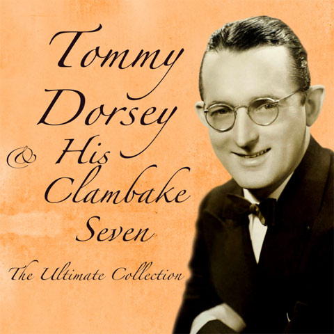 The Ultimate Collection – Tommy Dorsey & His Clambake Seven